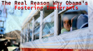 The Real Reason Why Obama's Fostering Immigrants