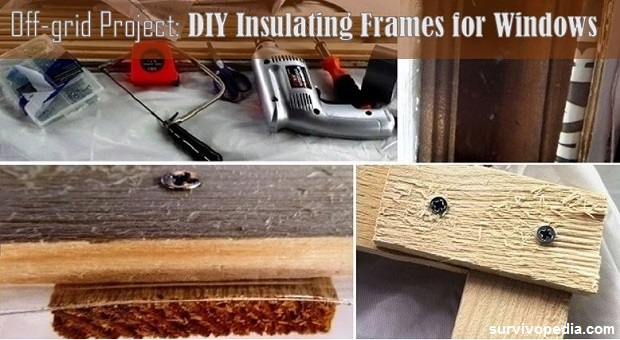 off-grid project: diy insulating window frames | survivopedia