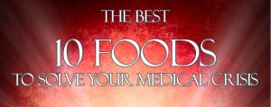 10 Foods To Solve Your Medical Crisis