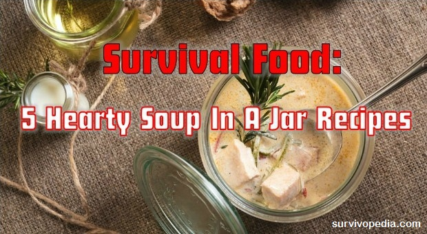 Survival Food: 5 Hearty Soup In A Jar Recipes