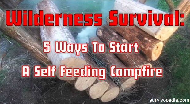 Wilderness Survival: 5 Self Feeding Campfires