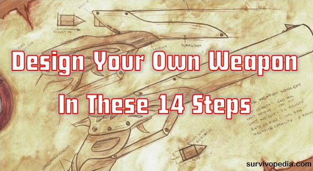 Survivopedia Design Your Own Weapon In These 14 Steps
