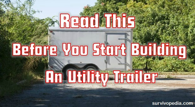 Survivopedia Read This Before You Start Building An Utility Trailer
