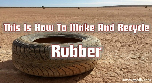 Survivopedia_This_Is_How_To_Make_And_Recycle_Rubber