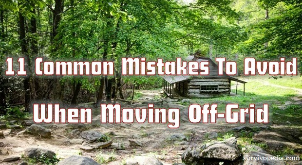 Survivopedia_11_Common_Mistakes_To_Avoid_When_Moving_Off-Grid